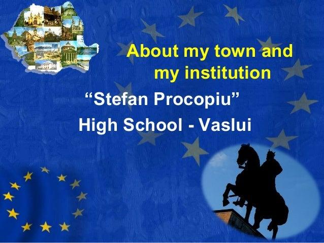 "About my town and my institution ""Stefan Procopiu"" High School - Vaslui"