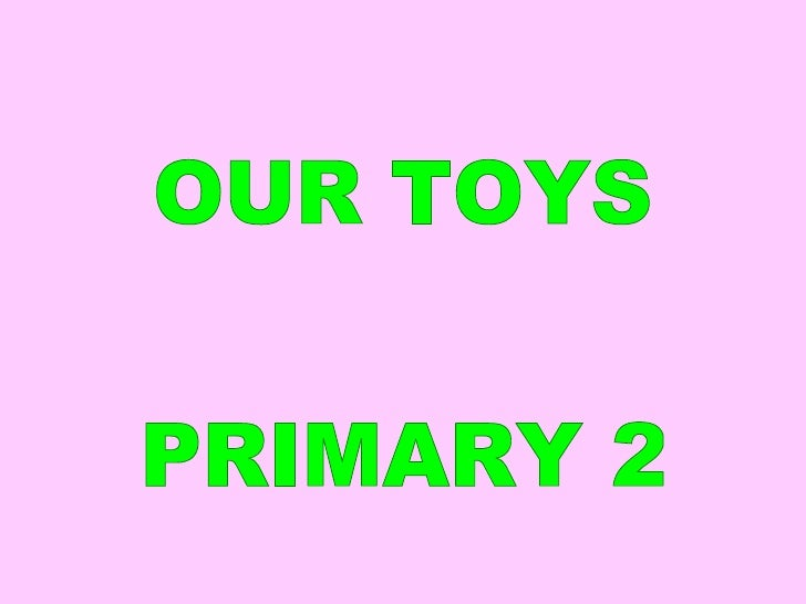 OUR TOYS PRIMARY 2