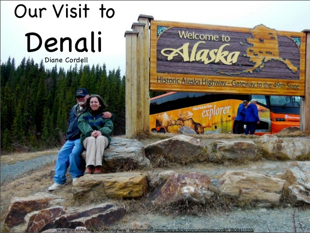 """Welcome to Alaska, ALCAN Highway"" by dmcordell https://www.flickr.com/photos/dmcordell/8808411039/ Our Visit to DenaliDia..."
