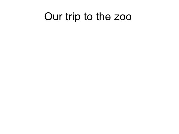 Our trip to the zoo 4th grade by ryan kozak