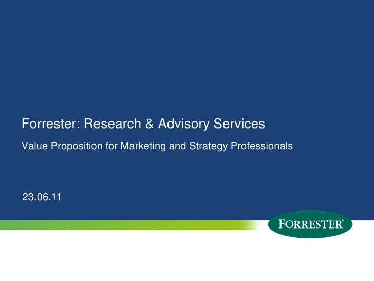 Forrester: Research & Advisory ServicesValue Proposition for Marketing and Strategy Professionals23.06.111   © 2010 Forres...