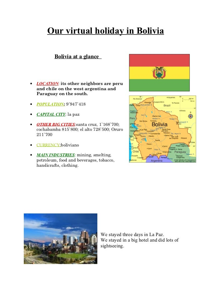 Our virtual holiday in Bolivia            Bolivia at a glance•   LOCATION: its other neighbors are peru    and chile on th...