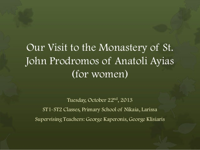 Our Visit to the Monastery of St. John Prodromos of Anatoli Ayias (for women) Tuesday, October 22nd, 2013 ST1-ST2 Classes,...