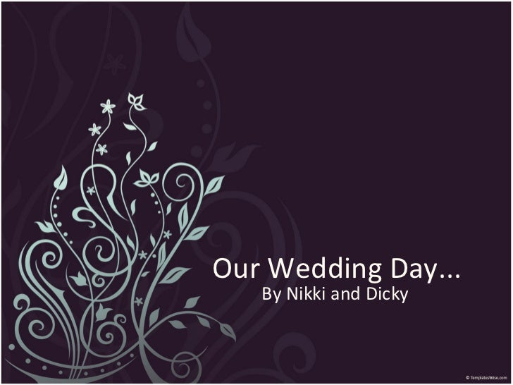Our Wedding Day...   By Nikki and Dicky