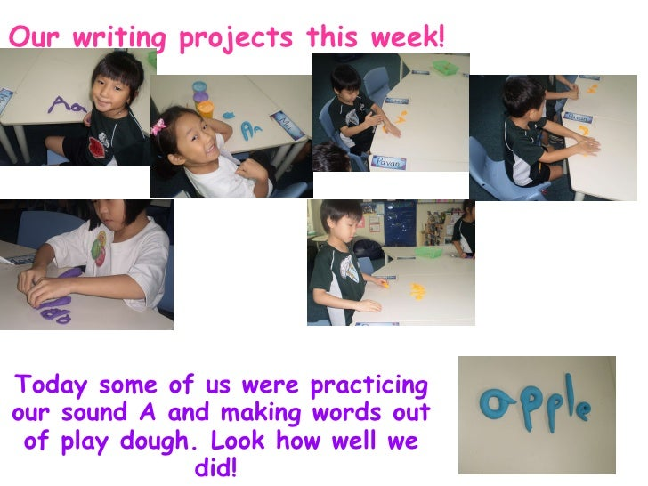 Our writing projects this week! Today some of us were practicing our sound A and making words out of play dough. Look how ...
