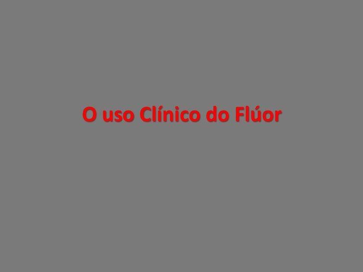O uso Clínico do Flúor