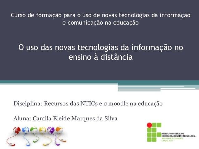 Curso de formação para o uso de novas tecnologias da informação e comunicação na educação O uso das novas tecnologias da i...