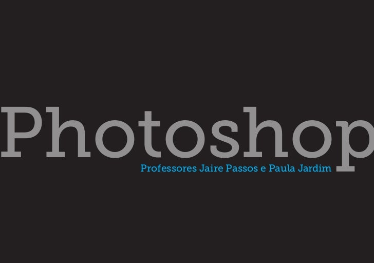 Photoshop   Professores Jaire Passos e Paula Jardim