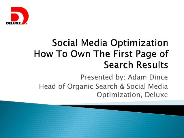 Presented by: Adam Dince Head of Organic Search & Social Media Optimization, Deluxe