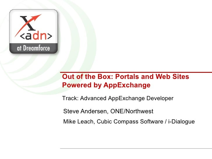 Out of the Box: Portals and Web Sites Powered by AppExchange Steve Andersen, ONE/Northwest Mike Leach, Cubic Compass Softw...
