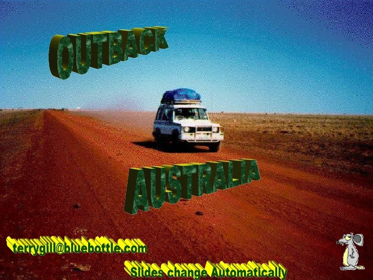 OUTBACK AUSTRALIA [email_address] Slides change Automatically