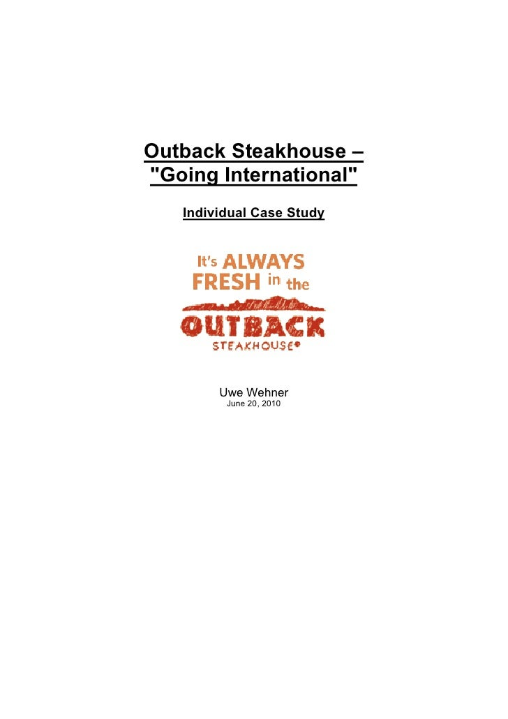 "Outback Steakhouse – ""Going International""    Individual Case Study             Uwe Wehner          June 20, 2010"