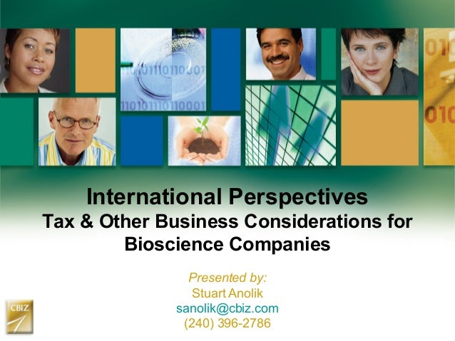 International Perspectives Tax & Other Business Considerations for Bioscience Companies Presented by: Stuart Anolik sanoli...