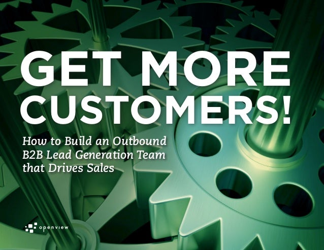 GET MORECUSTOMERS!How to Build an OutboundB2B Lead Generation Teamthat Drives Sales