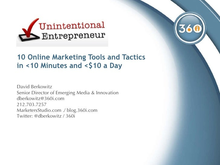 10 Online Marketing Tools and Tactics  in <10 Minutes and <$10 a Day David Berkowitz Senior Director of Emerging Media & I...