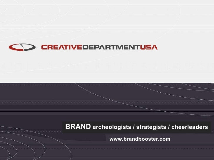 BRAND  archeologists / strategists / cheerleaders www.brandbooster.com