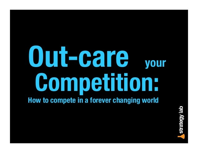 Out-care your Competition: How to compete in a forever changing world