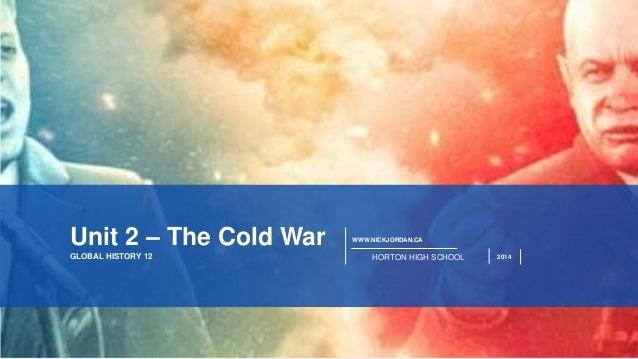 PAGE1 WWW.NICKJORDAN.CA HORTON HIGH SCHOOL 2014GLOBAL HISTORY 12 Unit 2 – The Cold War
