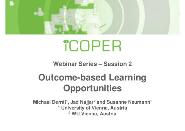 Webinar Series – Session 2  Outcome-based Learning       OpportunitiesMichael Derntl1, Jad Najjar2 and Susanne Neumann1   ...