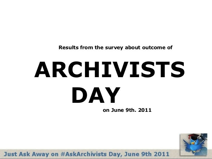 Results from the surveyaboutoutcome ofARCHIVISTS     DAYon June 9th. 2011<br />