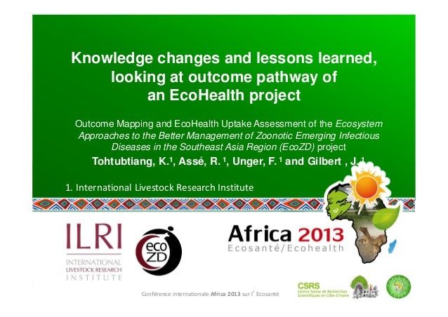 Conférence internationale Africa 2013 sur l'Ecosanté  Knowledge changes and lessons learned, looking at outcome pathway of...