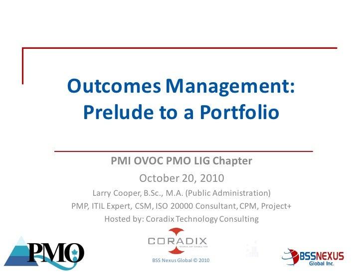 Outcomes Management:             Prelude to a Portfolio                       PMI OVOC PMO LIG Chapter                    ...