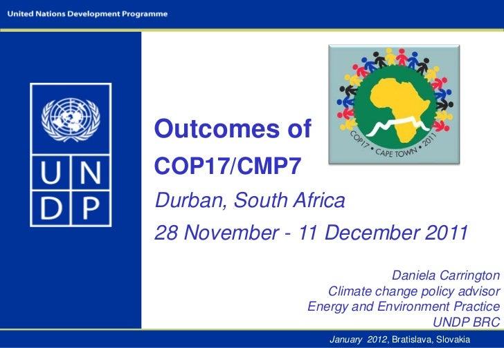 Outcomes ofCOP17/CMP7Durban, South Africa28 November - 11 December 2011                             Daniela Carrington    ...
