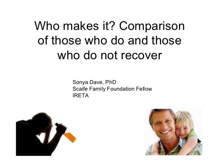 Who makes it? Comparisonof those who do and those    who do not recover      Sonya Dave, PhD      Scaife Family Foundation...