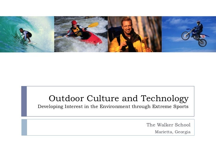 Outdoor Culture and Technology Developing Interest in the Environment through Extreme Sports                              ...