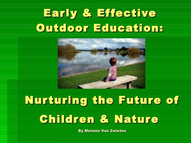 Early & Effective Outdoor Education: Nurturing the Future of Children & Nature   By Melanie Van Zwieten