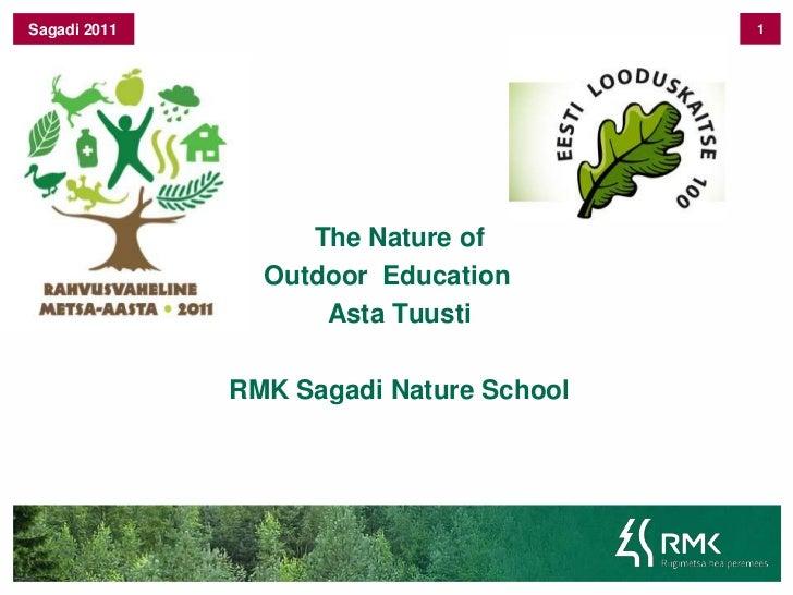 1<br />Sagadi 2011<br />TheNatureof<br />OutdoorEducation<br />Asta Tuusti<br />RMK Sagadi NatureSchool<br />