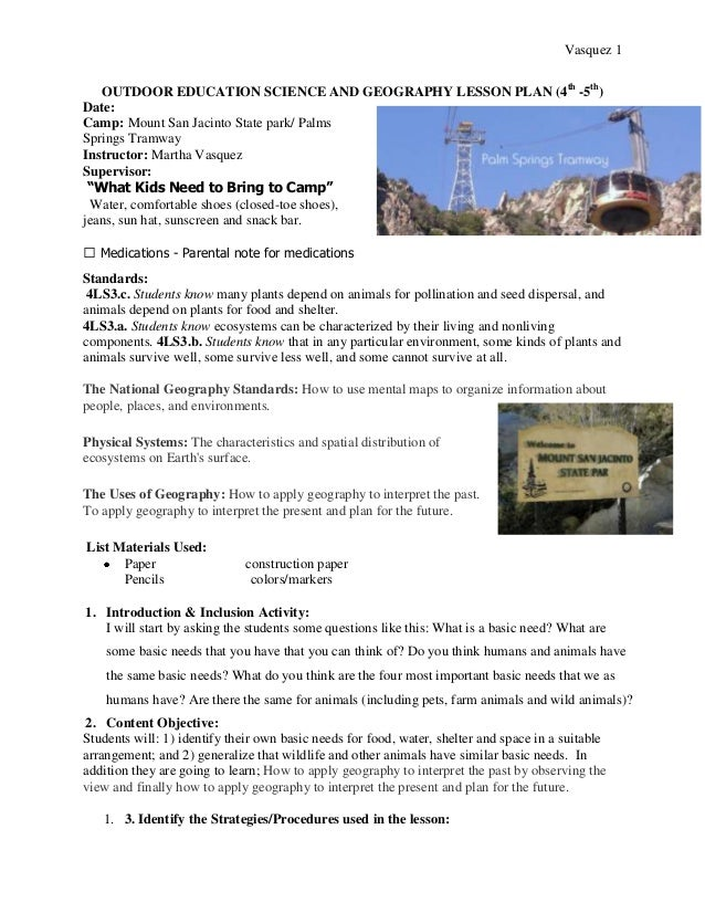 Vasquez 1   OUTDOOR EDUCATION SCIENCE AND GEOGRAPHY LESSON PLAN (4th -5th)Date:Camp: Mount San Jacinto State park/ PalmsSp...