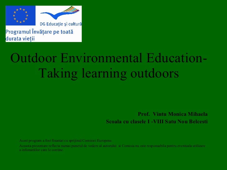 Outdoor Environmental Education- Taking learning outdoors Prof.  Vintu Monica Mihaela Scoala cu clasele I -VIII Satu Nou B...