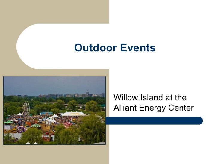 Outdoor Events Willow Island at the Alliant Energy Center
