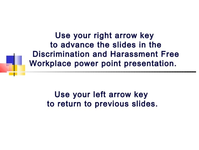 Use your right arrow key to advance the slides in the Discrimination and Harassment Free Workplace power point presentatio...