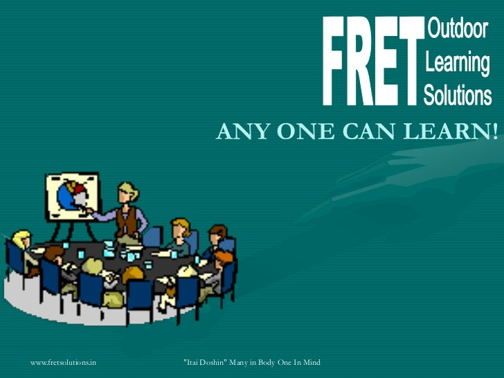 """www.fretsolutions.in<br />""""Itai Doshin"""" Many in Body One In Mind<br />FRET<br />Outdoor<br />Learning<br />Solutions<br />..."""