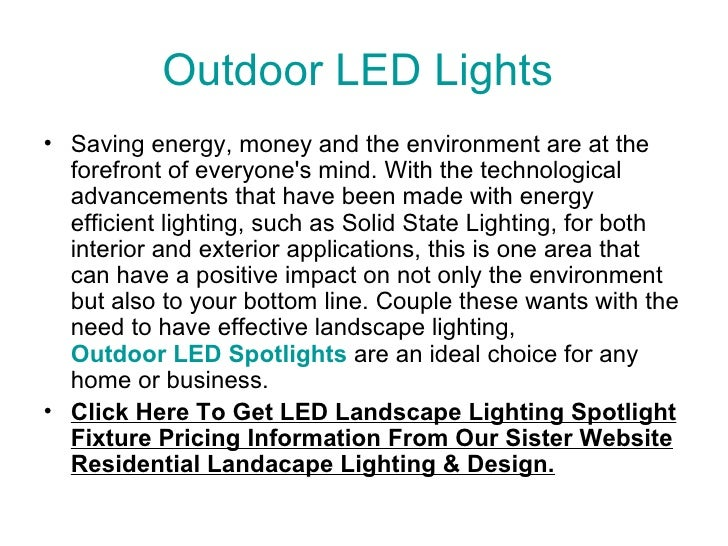Outdoor LED Lights  <ul><li>Saving energy, money and the environment are at the forefront of everyone's mind. With the tec...