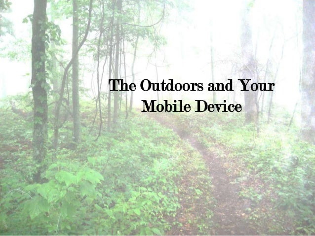 The Outdoors and Your    Mobile Device