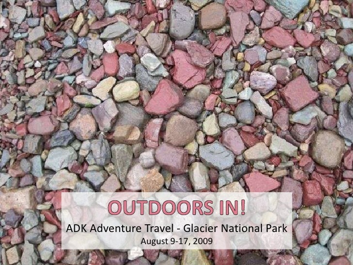 OUTDOORS IN!<br />ADK Adventure Travel - Glacier National Park<br />August 9-17, 2009<br />