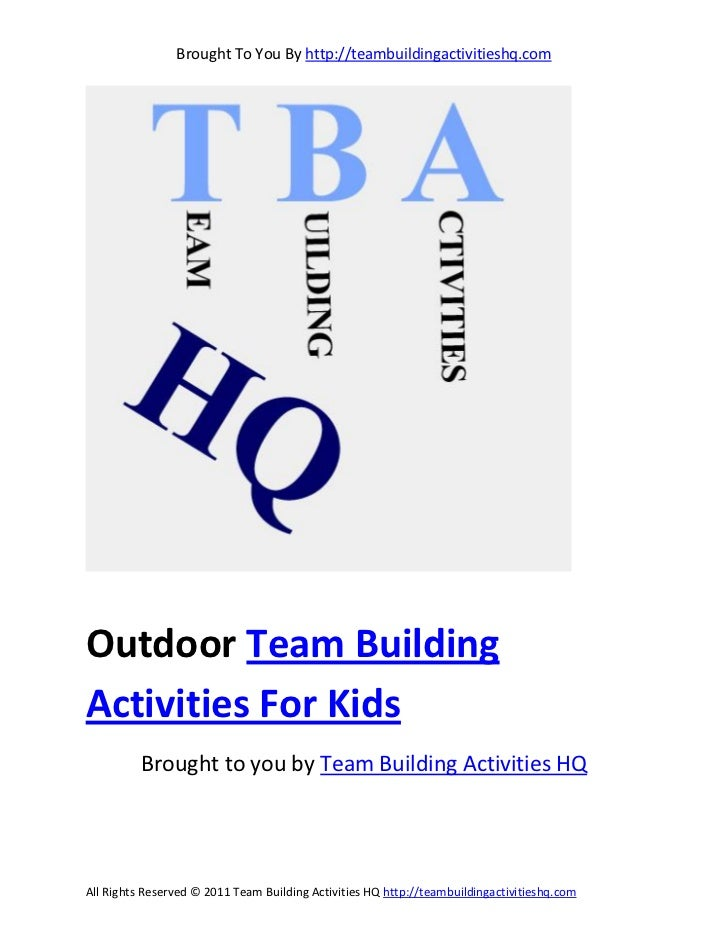 Brought To You By http://teambuildingactivitieshq.comOutdoor Team BuildingActivities For Kids          Brought to you by T...