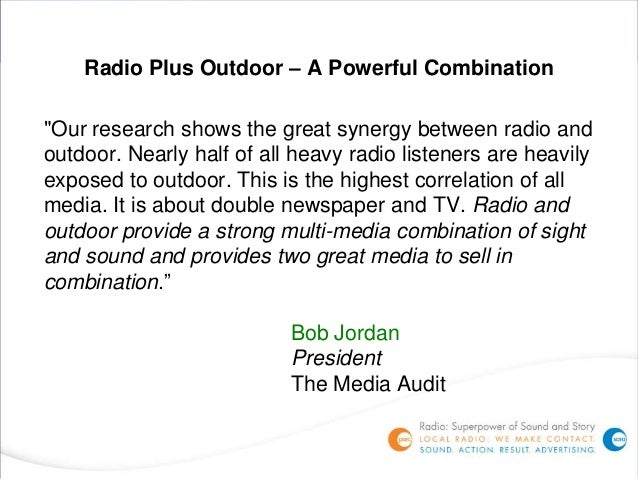 "Radio Plus Outdoor – A Powerful Combination""Our research shows the great synergy between radio andoutdoor. Nearly half of ..."