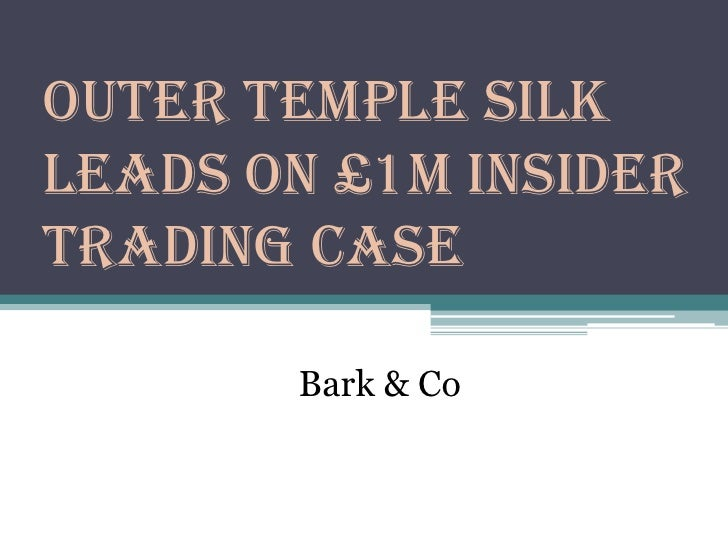 Outer Temple silkleads on £1m insidertrading case       Bark & Co