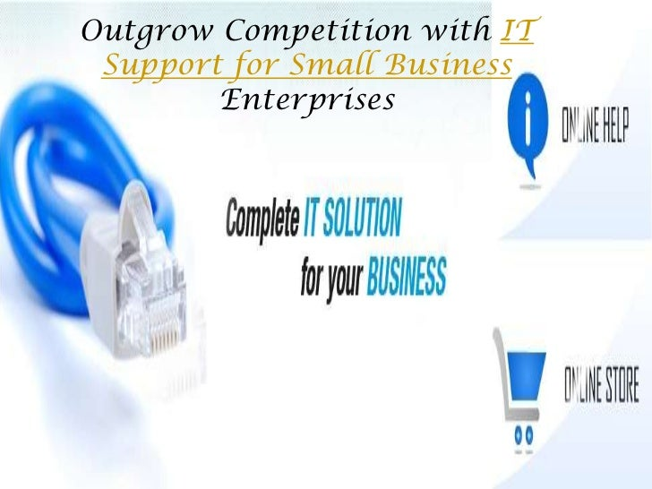 Outgrow Competition with IT Support for Small Business        Enterprises