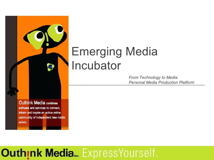 Emerging Media Incubator From Technology to Media Personal Media Production Platform