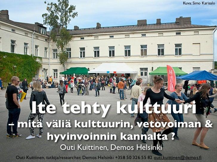 Kuva: Simo Karisalo        Ite tehty kulttuuri– mitä väliä kulttuurin, vetovoiman &       hyvinvoinnin kannalta ?         ...