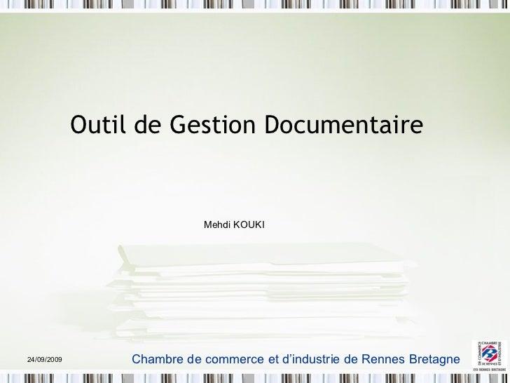 Outil de Gestion Documentaire  24/09/2009 Chambre de commerce et d'industrie de Rennes Bretagne Mehdi KOUKI