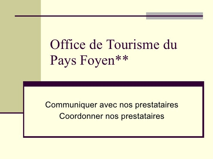 Office de Tourisme du Pays Foyen** Communiquer avec nos prestataires Coordonner nos prestataires