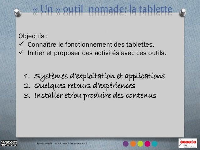 « Un » outil nomade: la tablette Objectifs :  Connaître le fonctionnement des tablettes.  Initier et proposer des activi...