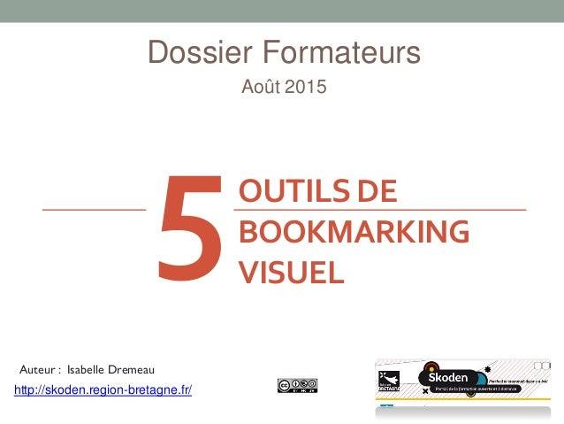 OUTILSDE BOOKMARKING VISUEL Dossier Formateurs Août 2015 Auteur : Isabelle Dremeau http://skoden.region-bretagne.fr/ 5