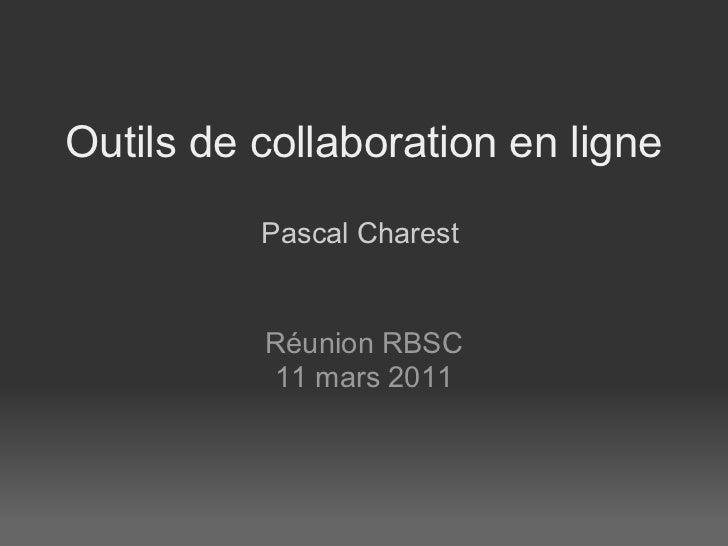 Outils de collaboration en ligne          Pascal Charest          Réunion RBSC          11 mars 2011